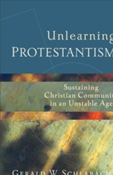Unlearning Protestantism: Sustaining Christian Community in an Unstable Age - eBook