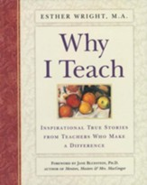 Why I Teach: Inspirational True Stories from Teachers Who Make a Difference - eBook