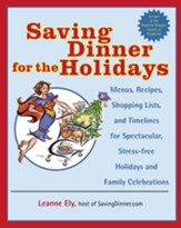 Saving Dinner for the Holidays: Menus, Recipes, Shopping Lists, and Timelines for Spectacular, Stress-free Holid ays and Family Celebrations - eBook