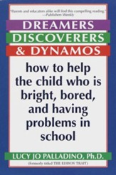 Dreamers, Discoverers & Dynamos: How to Help the Child Who Is Bright, Bored and Having Problems in School - eBook
