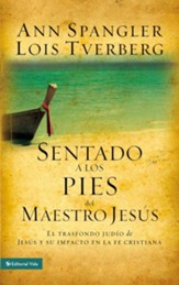 Sentado a los pies del Maestro Jesus: How the Jewishness of Jesus Can Transform Your Faith - eBook