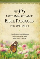 The 365 Most Important Bible Passages for Women: Daily Readings and Meditations on Becoming the Woman God Created You to Be - eBook
