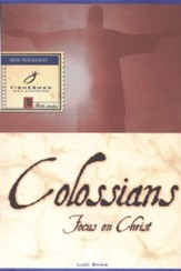 Colossians: Focus on Christ Fisherman Bible Studies
