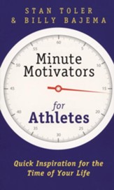 Minute Motivators for Athletes: Quick Inspiration for the Time of Your life