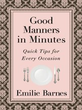 Good Manners in Minutes: Quick Tips for Every Occasion - eBook