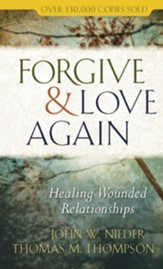 Forgive and Love Again: Healing Wounded Relationships - eBook