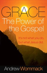 Grace, the Power of the Gospel: It s Not What You Do, But What Jesus Did - eBook