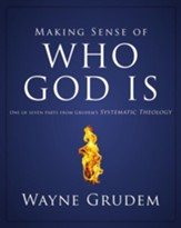 Making Sense of Who God Is: One of Seven Parts from Grudem's Systematic Theology - eBook