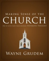 Making Sense of the Church: One of Seven Parts from Grudem's Systematic Theology - eBook
