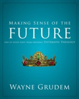 Making Sense of the Future: One of Seven Parts from Grudem's Systematic Theology - eBook
