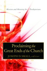 Proclaiming the Great Ends of the Church: Mission and Ministry for Presbyterians - eBook