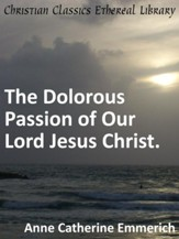 Dolorous Passion of Our Lord Jesus Christ. - eBook