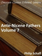 Ante-Nicene Fathers, Volume 7 - eBook