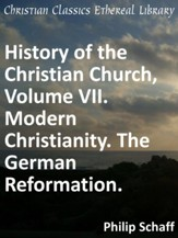 History of the Christian Church, Volume VII. Modern Christianity. The German Reformation. - eBook