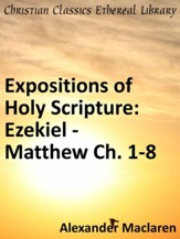 Expositions of Holy Scripture: Ezekiel, Daniel and the Minor Prophets; and Matthew Chaps. I to VIII - eBook