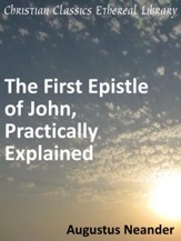 Scriptural Expositions of Dr. Augustus Neander: III. The First Epistle of John, Practically Explained. - eBook