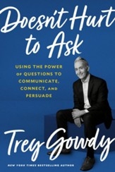 Doesn't Hurt to Ask: Using the Power of Questions to Successfully Communicate, Connect, and Persuade