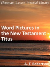Word Pictures in the New Testament - Titus - eBook