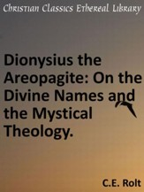Dionysius the Areopagite: On the Divine Names and the Mystical Theology. - eBook