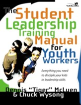 The Student Leadership Training Manual for Youth Workers: Everything You Need to Disciple Your Kids in Leadership Skills - eBook
