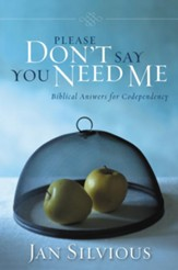 Please Don't Say You Need Me: Biblical Answers for Codependency - eBook