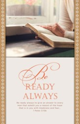 Be Ready Always (1 Peter 3:15B, KJV) Bulletins, 100