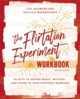 Flirtation Experiment Workbook: 30 Acts Toward Far More Laughter, Romance, Passion, and A Deeper Heart Connection with Your Husband