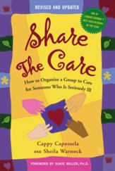Share the Care: How to Organize a Group to Care for Someone Who Is Seriously Ill - eBook