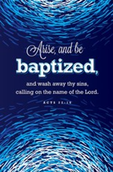 Arise, and Be Baptized (Acts 22:16, KJV) Bulletins, 100