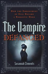 Vampire Defanged, The: How the Embodiment of Evil Became a Romantic Hero - eBook