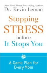 Stopping Stress before It Stops You: A Game Plan for Every Mom - eBook