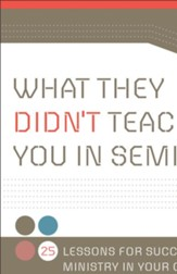 What They Didn't Teach You in Seminary: 25 Lessons for Successful Ministry in Your Church - eBook
