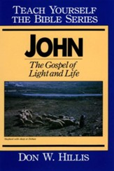 John- Teach Yourself the Bible Series: The Gospel of Light and Life - eBook