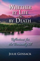 Whether By Life or by Death, Reflections for the Terminally Ill
