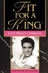 Fit For A King: The Elvis Presley Cookbook - eBook
