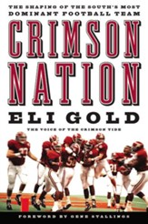 Crimson Nation: The Shaping of the South's Most Dominant Football Team - eBook