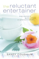 Reluctant Entertainer, The: Every Woman's Guide to Simple and Gracious Hospitality - eBook