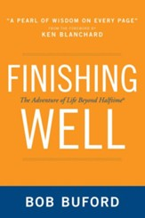 Finishing Well: The Adventure of Life Beyond Halftime - eBook