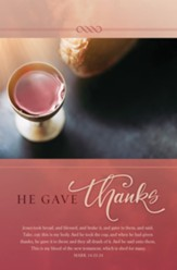 He Gave Thanks (Mark 14:22-24, KJV) Bulletins, 100