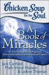 Chicken Soup for the Soul: A Book of Miracles: 101 True Stories of Healing, Faith, Divine Intervention, and Answered Prayers - eBook