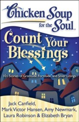 Chicken Soup for the Soul: Count Your Blessings: 101 Stories of Gratitude, Fortitude, and Silver Linings - eBook