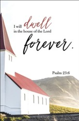 I Will Dwell in the House of the Lord (Psalm 23:6, KJV) Bulletins, 100