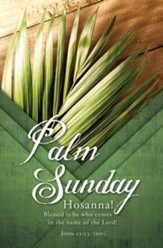 Hosanna! Blessed is He... (John 12:13, NIV) Bulletins, 100
