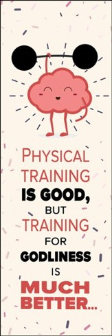 Physical Training is Good, but Training (1 Timothy 4:8, NLT) Bookmarks, 25