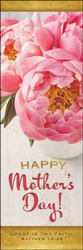 Happy Mother's Day! (Matthew 15:28, KJV) Bookmarks, 25