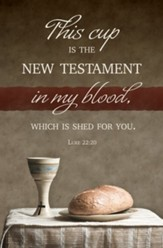 This Cup is the New Testament in My Blood, Shed for You (Luke 22:20, KJV)  Bulletins, 100