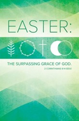 Easter...The Surpassing Grace of God (2 Corinthians 9:14, ESV) Bulletins, 100