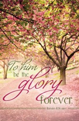 To Him Be the Glory Forever! (Romans 11:36, NRSV) Bulletins, 100