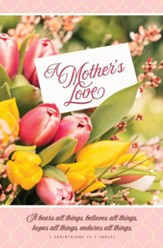 A Mother's Love (1 Corinthians 13:7, NRSV) Bulletins, 100
