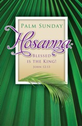 Hosanna: Blessed is the King! (John 12:13, KJV) Bulletins, 100